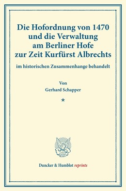 Abbildung von Schapper | Die Hofordnung von 1470 und die Verwaltung am Berliner Hofe zur Zeit Kurfürst Albrechts | 2014 | im historischen Zusammenhange ...