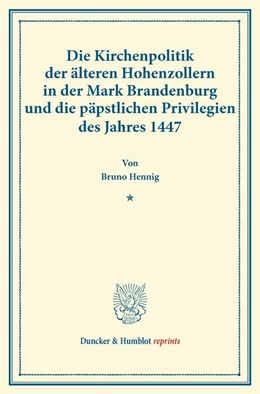 Abbildung von Hennig | Die Kirchenpolitik der älteren Hohenzollern in der Mark Brandenburg und die päpstlichen Privilegien des Jahres 1447. | 2014 | (Veröffentlichungen des Verein...