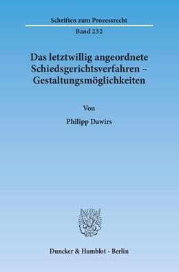 Abbildung von Dawirs | Das letztwillig angeordnete Schiedsgerichtsverfahren – Gestaltungsmöglichkeiten | 1. Auflage | 2014 | 232 | beck-shop.de