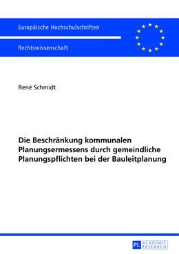 Abbildung von Schmidt | Die Beschränkung kommunalen Planungsermessens durch gemeindliche Planungspflichten bei der Bauleitplanung | 2013 | 5474