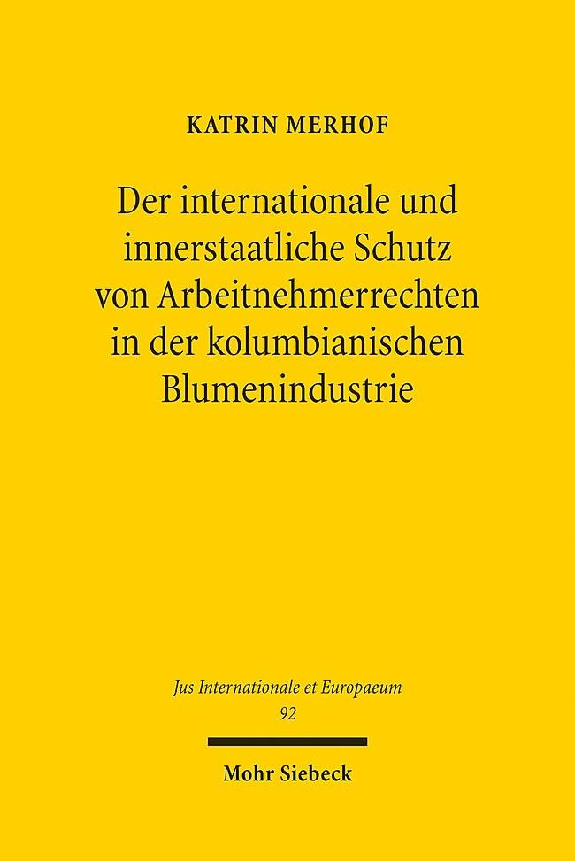 Abbildung von Merhof | Der internationale und innerstaatliche Schutz von Arbeitnehmerrechten in der kolumbianischen Blumenindustrie | 1. Auflage 2014 | 2014