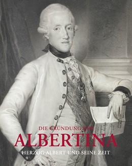 Abbildung von Schröder / Benedik | Die Gründung der Albertina (AT) | 2014 | Herzog Albert und seine Zeit