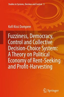 Abbildung von Dompere | Fuzziness, Democracy, Control and Collective Decision-choice System: A Theory on Political Economy of Rent-Seeking and Profit-Harvesting | 2014 | 5