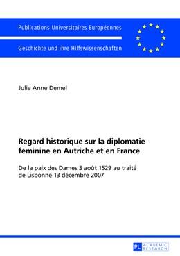Abbildung von Demel   Regard historique sur la diplomatie féminine en Autriche et en France   1. Auflage   2013   1093   beck-shop.de