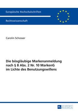 Abbildung von Schosser | Die bösgläubige Markenanmeldung nach § 8 Abs. 2 Nr. 10 MarkenG im Lichte des Benutzungswillens | 2014 | 5555