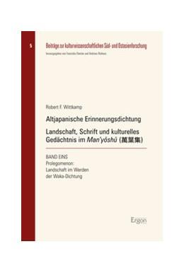 Abbildung von Wittkamp | Altjapanische Erinnerungsdichtung: Landschaft, Schrift und kulturelles Gedächtnis im Man'yoshu | 2014 | Band 1: Prolegomenon: Landscha...