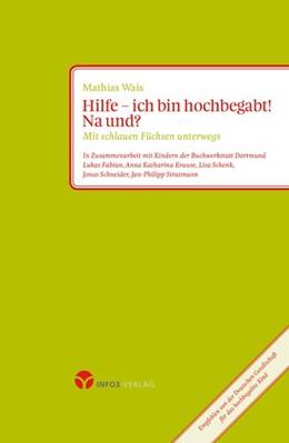 Abbildung von Mathias | Hilfe - ich bin hochbegabt! Na und? | 2. überarbeitete Auflage, Nachdruck | 2014 | Mit schlauen Füchsen unterwegs...