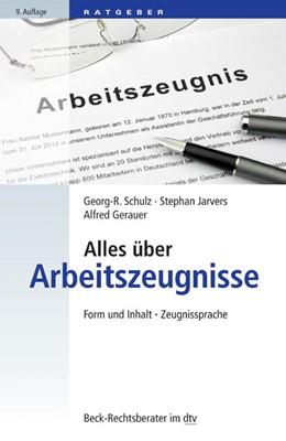 Abbildung von Schulz / Jarvers | Alles über Arbeitszeugnisse | 9. Auflage | 2015 | 50767 | beck-shop.de