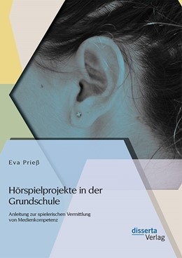 Abbildung von Prieß | Hörspielprojekte in der Grundschule: Anleitung zur spielerischen Vermittlung von Medienkompetenz | 2014