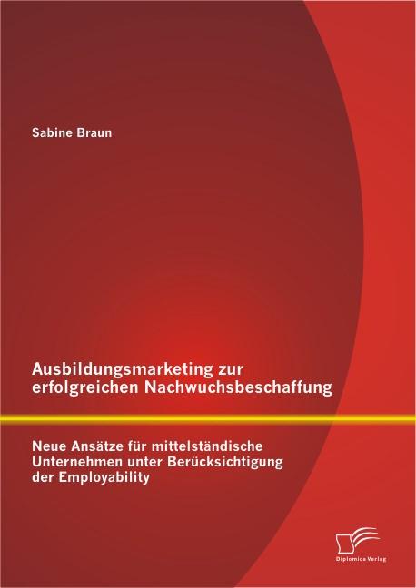 Abbildung von Braun   Ausbildungsmarketing zur erfolgreichen Nachwuchsbeschaffung   2014