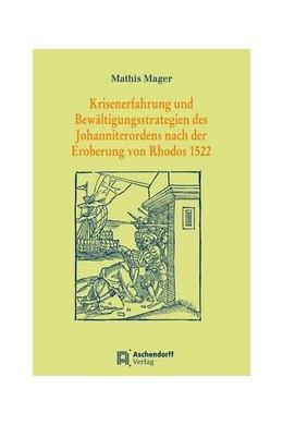 Abbildung von Mager | Krisenerfahrung und Bewältigungsstrategien des Johanniterordens nach der Eroberung von Rhodos 1522 | 1. Auflage | 2014 | beck-shop.de