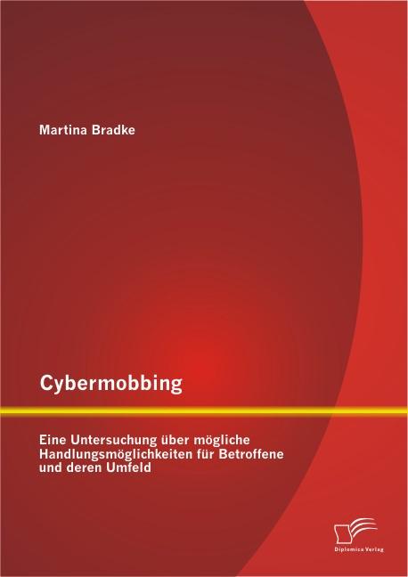 Cybermobbing: Eine Untersuchung über mögliche Handlungsmöglichkeiten für Betroffene und deren Umfeld | Bradke, 2014 | Buch (Cover)