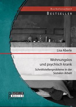 Abbildung von Aberle | Wohnungslos und psychisch krank | Erstauflage | 2014 | Schnittstellenprobleme in der ...