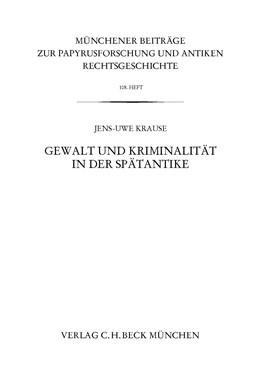 Abbildung von Krause, Jens-Uwe | Münchener Beiträge zur Papyrusforschung Heft 108: Gewalt und Kriminalität in der Spätantike | 2014