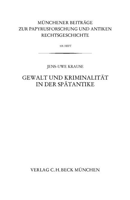Cover: Jens-Uwe Krause, Münchener Beiträge zur Papyrusforschung Heft 108:  Gewalt und Kriminalität in der Spätantike