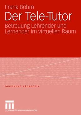 Abbildung von Böhm | Der Tele-Tutor | 2006 | Betreuung Lehrender und Lernen...