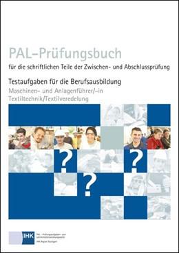 Abbildung von PAL-Prüfungsbuch für die schriftlichen Teile der Zwischen- und Abschlussprüfung - Maschinen- und Anlagenführer/-in Textiltechnik/Textilveredelung   1. Auflage   2014   beck-shop.de