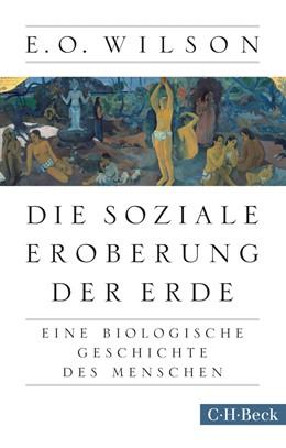 Abbildung von Wilson, Edward O.   Die soziale Eroberung der Erde   2. Auflage   2016   Eine biologische Geschichte de...   6166