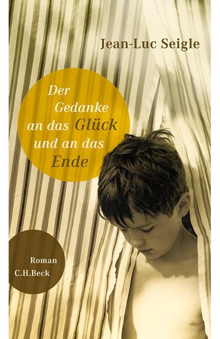 Cover: Jean-Luc Seigle, Der Gedanke an das Glück und an das Ende