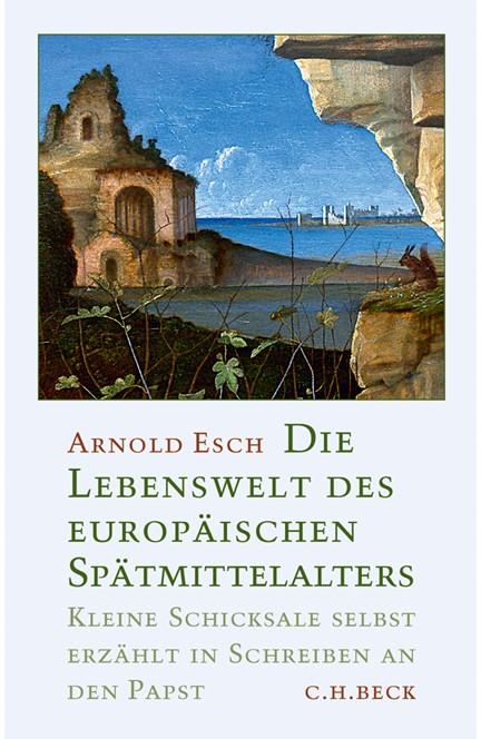 Cover: Arnold Esch, Die Lebenswelt des europäischen Spätmittelalters