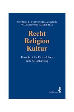 Abbildung von Schinkele / Kuppe / Schima / Synek / Wallner / Wieshaider | Recht - Religion - Kultur | 2014 | Festschrift für Richard Potz z...