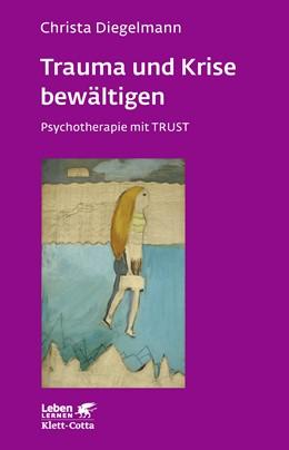 Abbildung von Diegelmann | Trauma und Krise bewältigen. Psychotherapie mit Trust | 3., Aufl | 2014