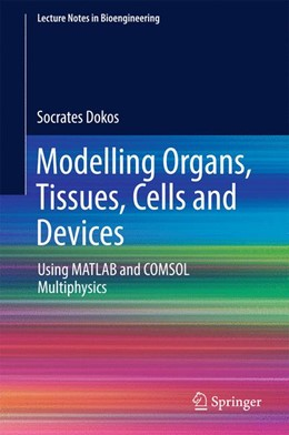 Abbildung von Dokos | Modelling Organs, Tissues, Cells and Devices | 1st ed. 2017 | 2017 | Using MATLAB and COMSOL Multip...