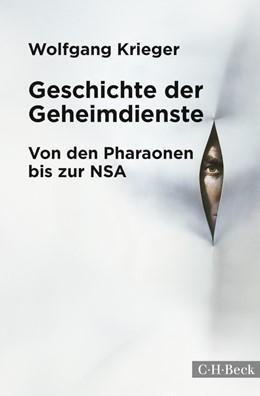 Abbildung von Krieger, Wolfgang | Geschichte der Geheimdienste | 3., aktualisierte und erweiterte Auflage | 2014 | Von den Pharaonen bis zur NSA | 1891
