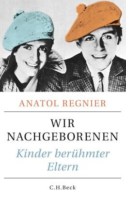 Abbildung von Regnier, Anatol | Wir Nachgeborenen | 1. Auflage | 2014 | beck-shop.de