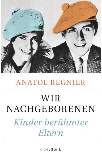 Cover: Anatol Regnier, Wir Nachgeborenen