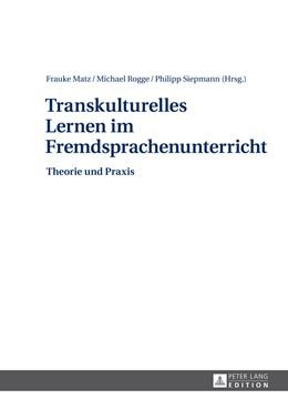 Abbildung von Matz / Siepmann / Rogge   Transkulturelles Lernen im Fremdsprachenunterricht   2014   Theorie und Praxis
