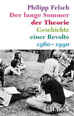 Abbildung von Felsch, Philipp   Der lange Sommer der Theorie   3., durchgesehene Auflage   2015   Geschichte einer Revolte