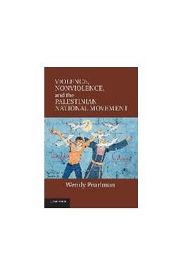 Abbildung von Pearlman | Violence, Nonviolence, and the Palestinian National Movement | 1. Auflage | 2014 | beck-shop.de