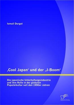 Abbildung von Durgut | 'Cool Japan' und der 'J-Boom': Die japanische Unterhaltungsindustrie und ihre Rolle in der globalen Populärkultur seit den 1990er Jahren | 2014