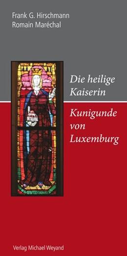 Abbildung von Hirschmann / Maréchal | Die heilige Kaiserin Kunigunde von Luxemburg | 2014