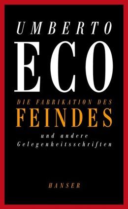 Abbildung von Eco | Die Fabrikation des Feindes und andere Gelegenheitsschriften | 1. Auflage | 2014 | beck-shop.de