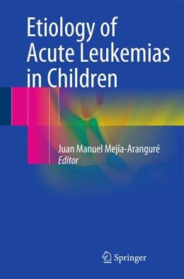 Abbildung von Mejía-Aranguré   Etiology of Acute Leukemias in Children   1st ed. 2016   2016