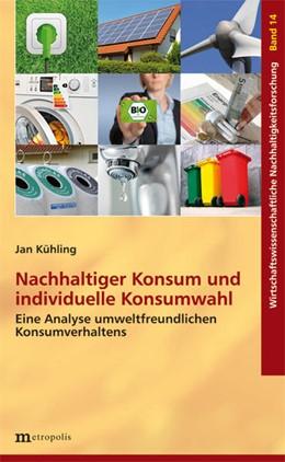Abbildung von Kühling | Nachhaltiger Konsum und individuelle Konsumwahl | 1. Auflage | 2014 | beck-shop.de