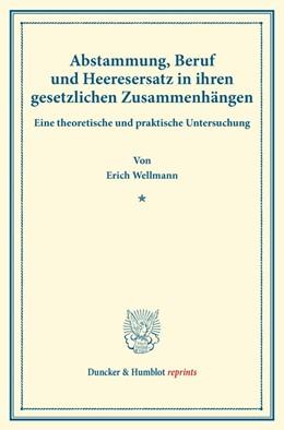 Abbildung von Wellmann   Abstammung, Beruf und Heeresersatz in ihren gesetzlichen Zusammenhängen   1. Auflage   2014   beck-shop.de