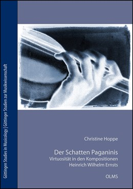 Abbildung von Hoppe | Der Schatten Paganinis. Virtuosität in den Kompositionen Heinrich Wilhelm Ernsts (1814-1865) | 2014 | 2014 | Mit einem Werkverzeichnis. | 5