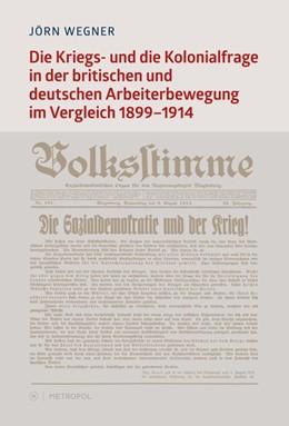 Abbildung von Wegner | Die Kriegs- und die Kolonialfrage in der britischen und deutschen Arbeiterbewegung im Vergleich. 1899?1914 | 2014