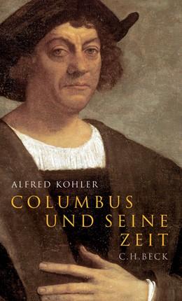 Abbildung von Kohler, Alfred   Columbus und seine Zeit   1. Auflage   2006   beck-shop.de