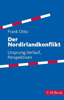 Abbildung von Otto, Frank | Der Nordirlandkonflikt | 3. Auflage | 2014 | 1636 | beck-shop.de