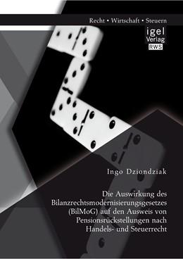 Abbildung von Dziondziak   Die Auswirkung des Bilanzrechtsmodernisierungsgesetzes (BilMoG) auf den Ausweis von Pensionsrückstellungen nach Handels- und Steuerrecht   Erstauflage   2014