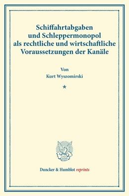 Abbildung von Wyszomirski | Schiffahrtabgaben und Schleppermonopol als rechtliche und wirtschaftliche Voraussetzungen der Kanäle | 2014 | (Sonderabzug aus Schmollers Ja...