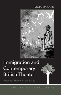 Abbildung von Sams | Immigration and Contemporary British Theater | 2014 | Finding a Home on the Stage | 13