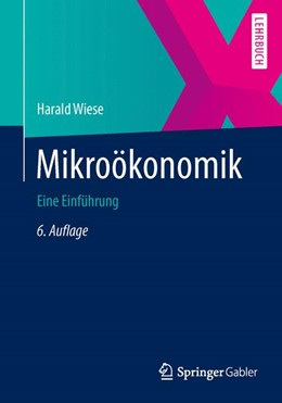 Abbildung von Wiese | Mikroökonomik | 6., bearbeitete und korrigierte Auflage | 2014 | Eine Einführung
