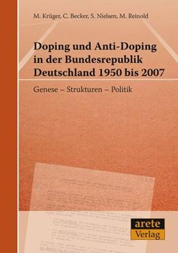 Abbildung von Krüger / Becker | Doping und Anti-Doping in der Bundesrepublik Deutschland 1950 bis 2007 | 1. Auflage | 2014 | beck-shop.de