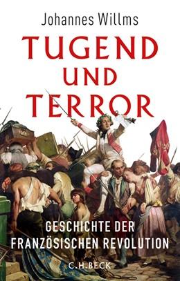Abbildung von Willms, Johannes   Tugend und Terror   2014   Geschichte der Französischen R...