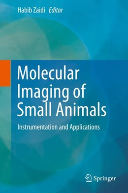 Abbildung von Zaidi | Molecular Imaging of Small Animals | 2014 | Instrumentation and Applicatio...